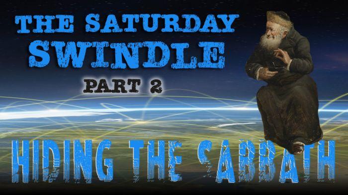 The Saturday Swindle: Hiding the Sabbath – Part 2